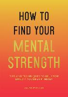 How to Find Your Mental Strength: ...
