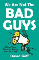 We Are Not The Bad Guys: A Story of...