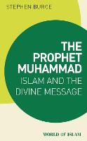 The Prophet Muhammad: Islam and the...