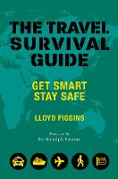 The Travel Survival Guide: Get Smart,...