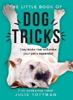 The Little Book of Dog Tricks: Easy...
