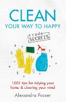 Clean Your Way to Happy: 1,001 tips...