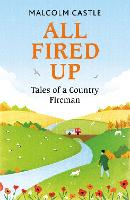 All Fired Up: Tales of a Country Fireman