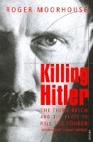 Killing Hitler: The Third Reich and...