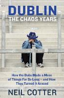 Dublin: The Chaos Years: How the Dubs...