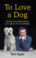 A Dog is for Life: Love, loyalty, and...