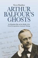 Arthur Balfour's Ghosts: An Edwardian...