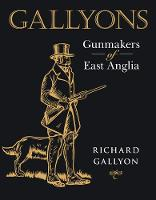 Gallyons: Gunmakers of East Anglia