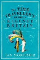 The Time Traveller's Guide to Regency...