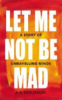 Let Me Not Be Mad: A Story of...