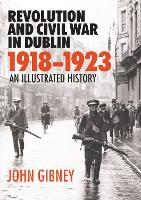 Revolution and Civil War in Dublin,...