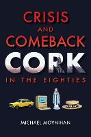 Crisis and Comeback: Cork in the...