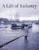 A Life of Industry: The Photography ...