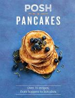 Posh Pancakes: Over 70 recipes, from...