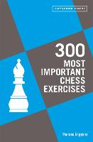 300 Most Important Chess Exercises