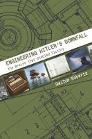 Engineering Hitler's Downfall: the...