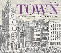 Town: Prints and Drawings of Britain...