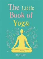 The Little Book of Yoga: Harness the...