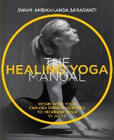The Healing Yoga Manual: Work with...