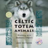 Celtic Totem Animals: Working with...
