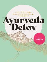 The Ayurveda Detox: How to cleanse,...
