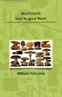 Mushrooms: How To Grow Them