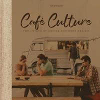 Cafe Culture: For Lovers of Coffee ...