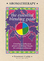 Aromatherapy: The Essential Blending...