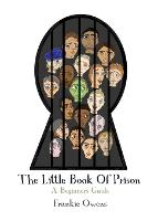 The Little Book of Prison: A ...