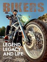 Bikers:Legend, Legacy and Life:...