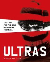 Ultras. A Way of Life:The fight for...