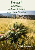 Freekeh, Wild Wheat & Ancient Grains