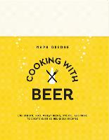 Cooking with Beer: Use Lagers, Ipas,...