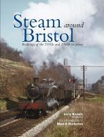 Steam Around Bristol: Railways of the...