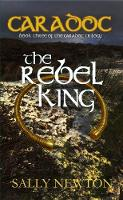 Caradoc - The Rebel King: Book 3 of...