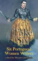 Take Six (Six Portuguese Women Writers)