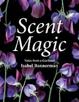 Scent Magic: Notes from a Gardener