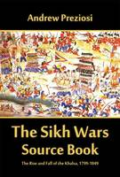 The Sikh Wars Source Book: The Rise...