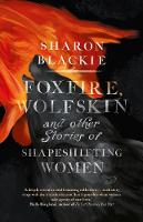 Foxfire, Wolfskin: and Other Stories...