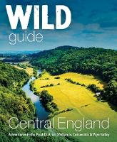 Wild Guide Central England: ...