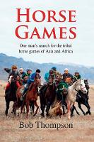 Horse Games: One Man's Search for the...