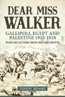 Dear Miss Walker: Gallipoli, Egypt ...