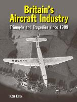 Britain's Aircraft Industry: Triumphs...
