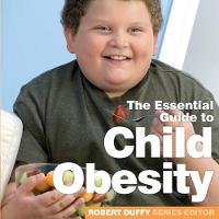 Child Obesity: The Essential Guide