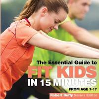 Fit Kids in 15 Minutes: The Essential...