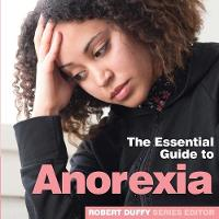 Anorexia: The Essential Guide to