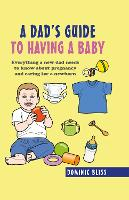 A Dad's Guide to Having a Baby:...