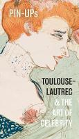 Pin-Ups: Toulouse-Lautrec and the Art...