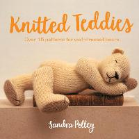 Knitted Teddies: Over 15 patterns for...