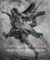 Tiepolo in Milan: the Lost Frescoes ...